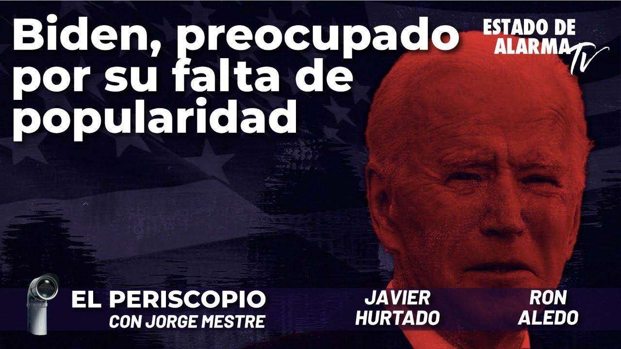 Biden, preocupado por su falta de popularidad; El Periscopio con Jorge Mestre
