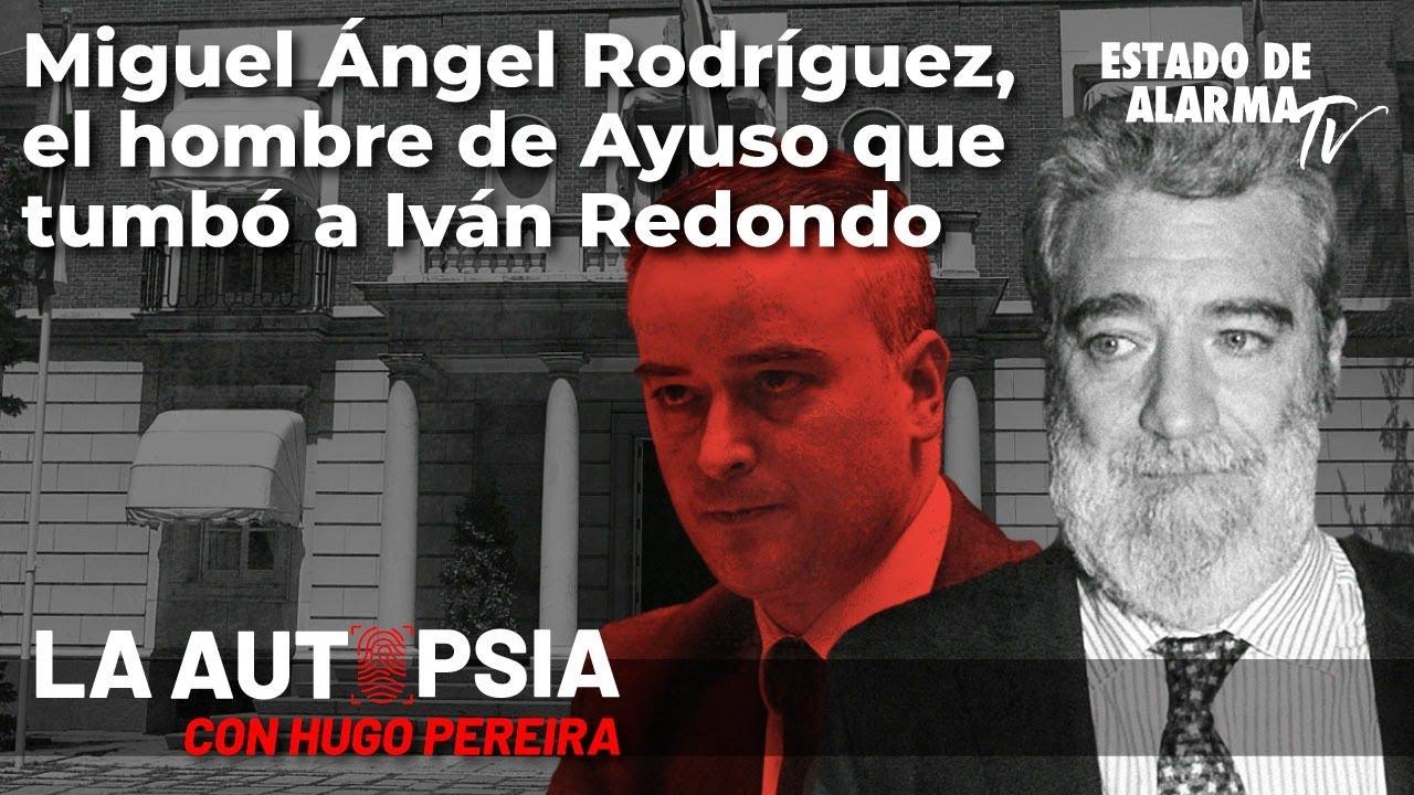 La Autopsia: Miguel Ángel Rodríguez, el hombre de Ayuso que tumbó a Iván Redondo; con Pereira