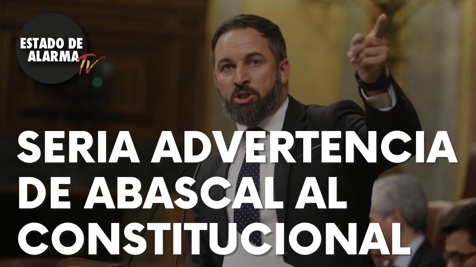 Ésta es la seria advertencia lanzada por Abascal al Tribunal Constitucional