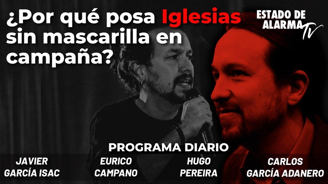¿Por qué posa Iglesias sin mascarilla en campaña? Directo con Campano, Pereira, Isac, Adanero