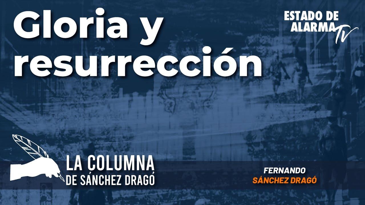 La columna de Sánchez Dragó: Gloria y Resurrección