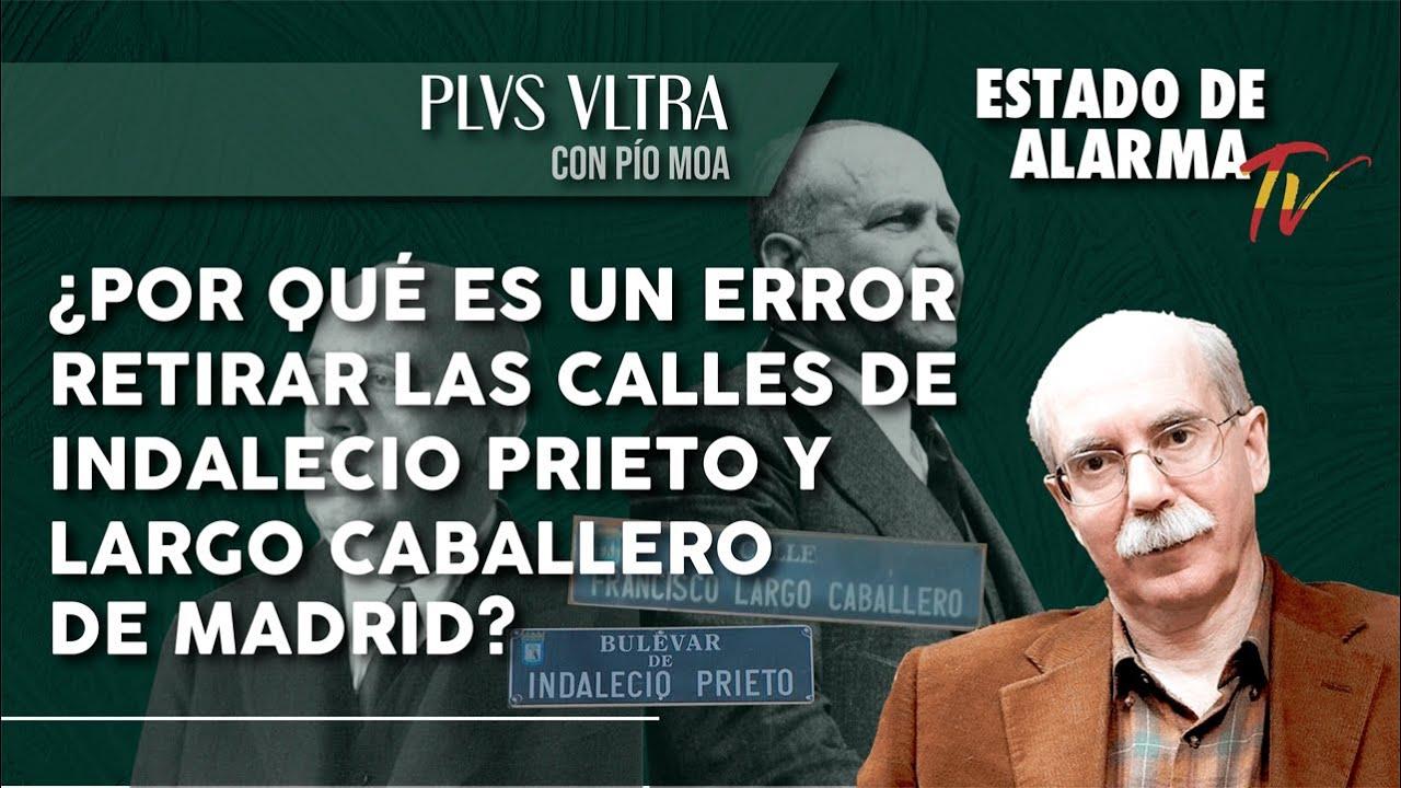 ¿Por qué es un ERROR RETIRAR las CALLES de INDALECIO PRIETO y LARGO CABALLERO de MADRID?
