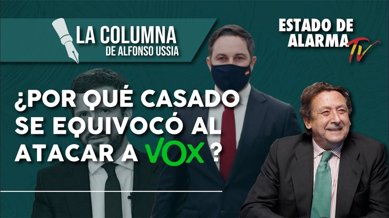 ¿Por qué CASADO se EQUIVOCÓ al ATACAR a VOX? La Columna de Alfonso Ussía