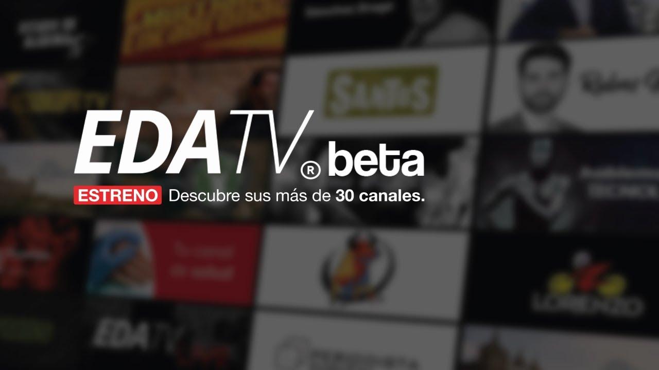 ESTRENO EDATV beta. Descubre sus más de 30 canales