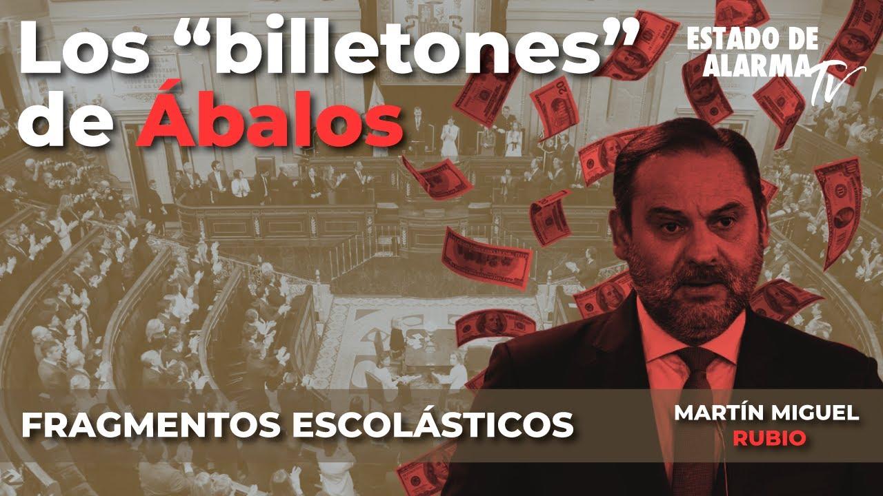 Fragmentos Escolásticos con Martín Miguel Rubio, Los 'billetones' de Ábalos