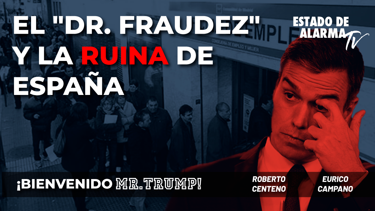 Bienvenido Mr Trump- El 'Dr. Fraudez' y la ruina de España, con Eurico Campano, Roberto Centeno