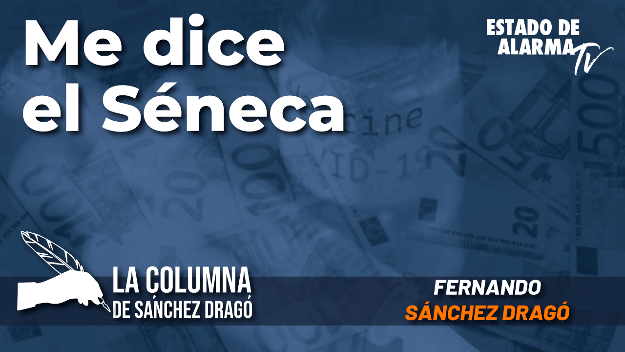 La columna de Sánchez Dragó- Me dice el Séneca