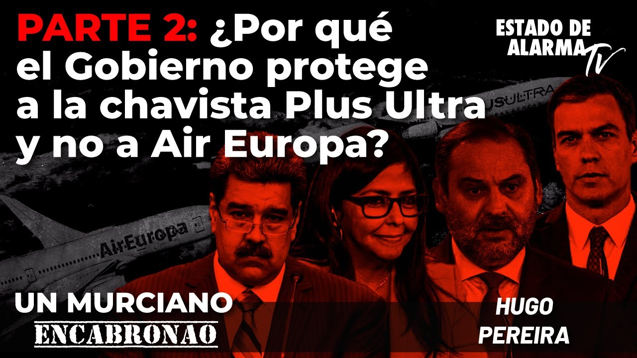 Un Murciano Encabronao: 2 ¿Por qué el Gobierno protege a la chavista Plus Ultra y no a Air Europa?