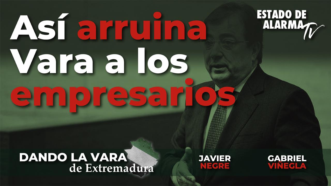 Dando la Vara de Extremadura-Así arruina Vara a los empresarios, Javier Negre y Gabriel Viñegla