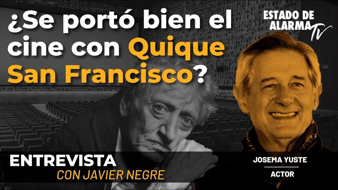 Entrevista a Josema Yuste. ¿Se portó bien el cine con Quique San Francisco? Con Javier Negre