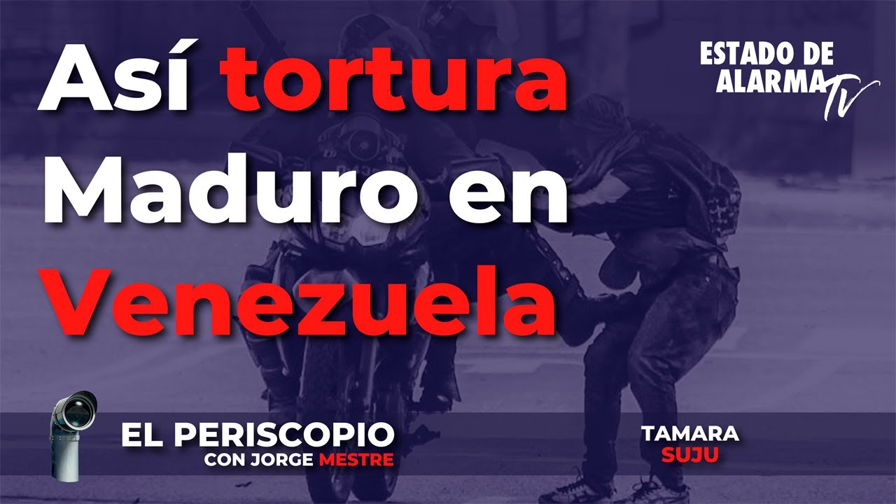 El Periscopio con Jorge Mestre: Así tortura Maduro en Venezuela, con Tamara Suju
