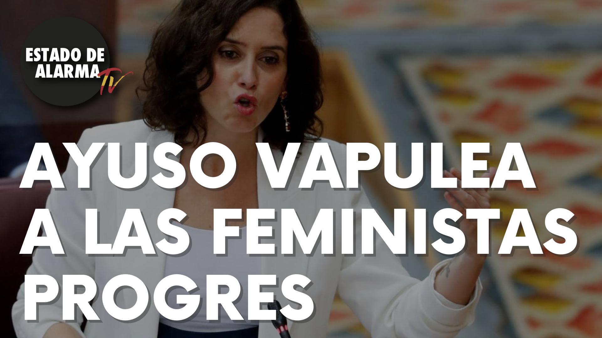 Ayuso vapulea a las feministas progres