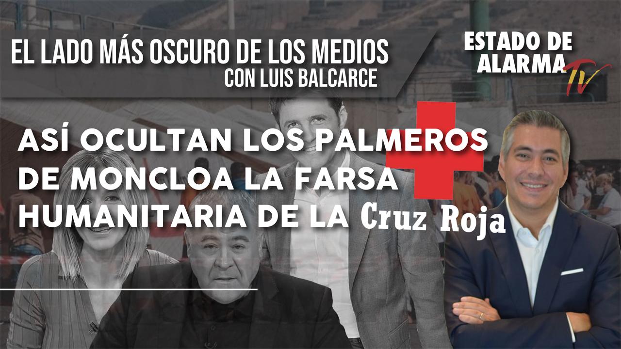 Asi OCULTAN los PALMEROS de MONCLOA la FARSA HUMANITARIA de CRUZ ROJA, con Luis Balcarce