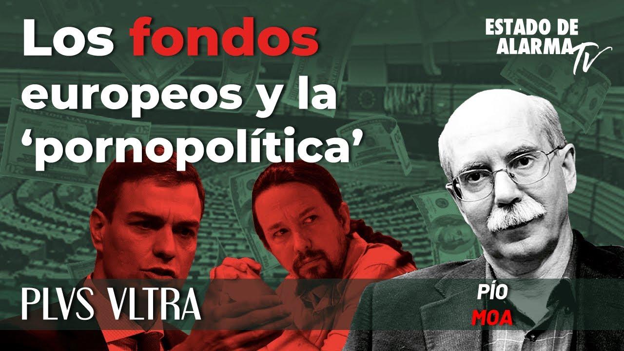 Plus Ultra con Pío Moa: Los fondos europeos y la 'pornopolítica'