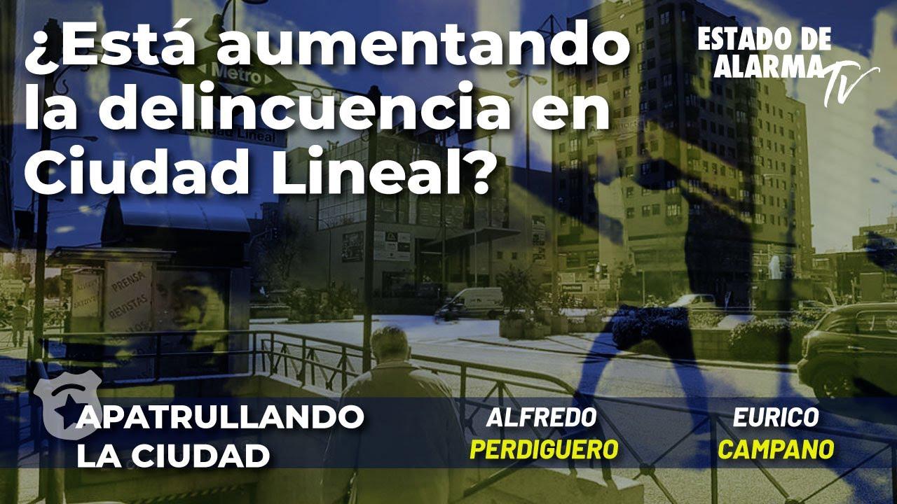 ¿Está aumentando la delincuencia en Ciudad Lineal? Con Alfredo Perdiguero y Eurico Campano