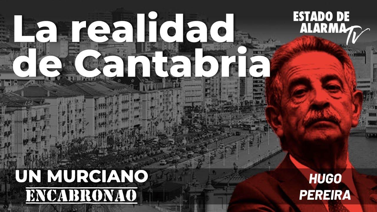 En Directo un Murciano Encabronao: La realidad de Cantabria; con Hugo Pereira