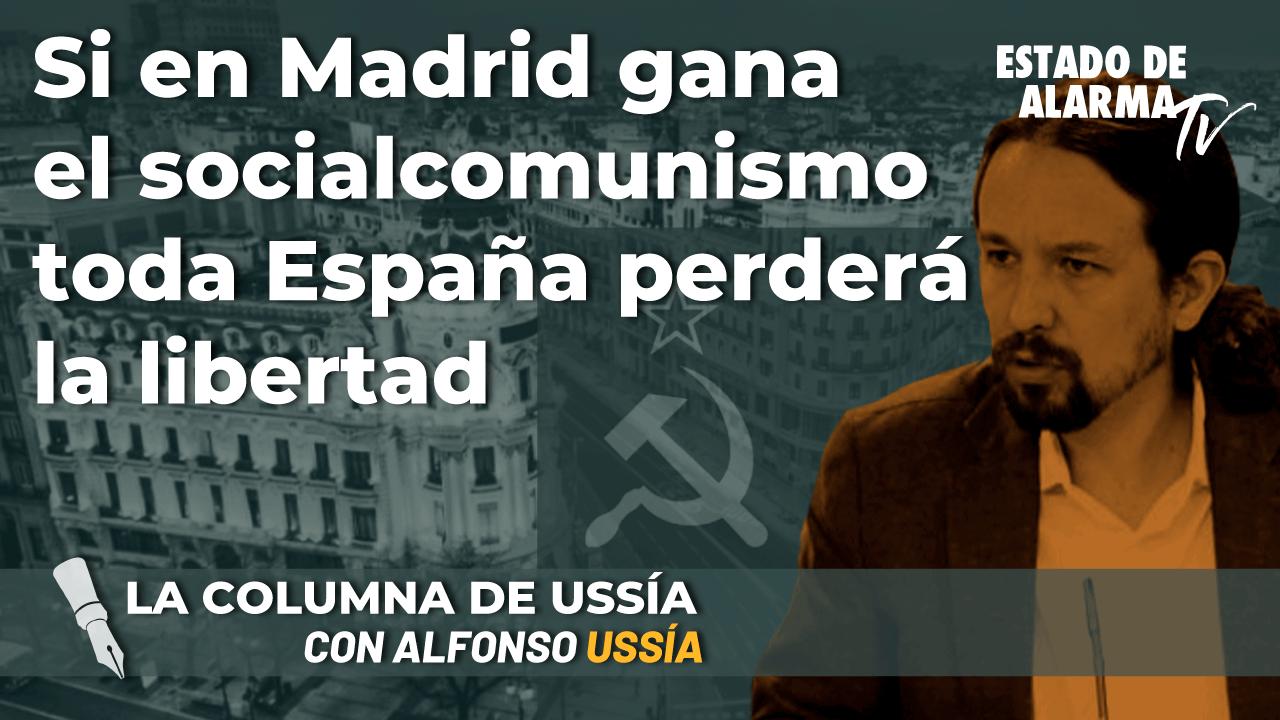 La columna de Alfonso Ussía- Si en Madrid gana el socialcomunismo toda España perderá la libertad