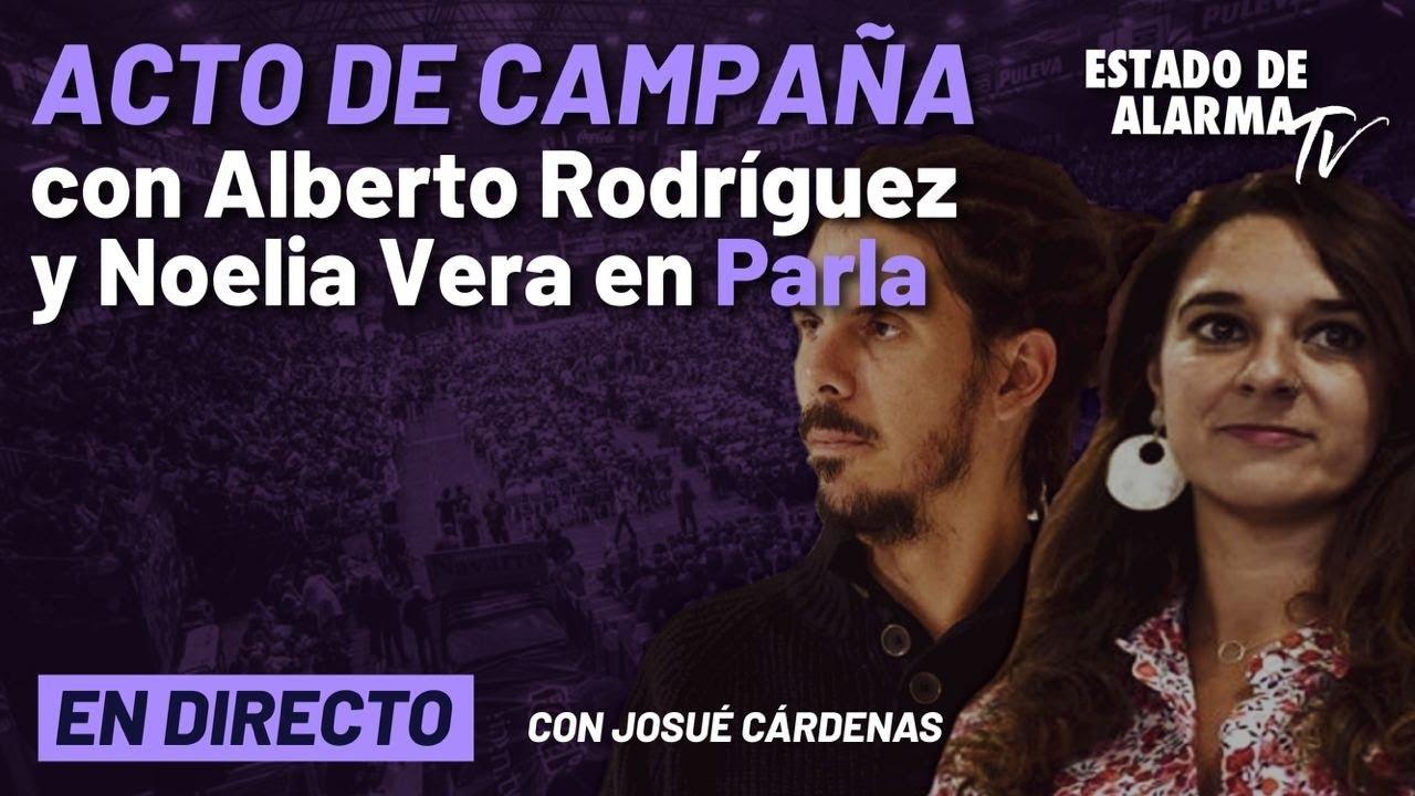 DIRECTO | Acto de campaña de Unidas Podemos con Alberto Rodríguez y Noelia Vera en Parla