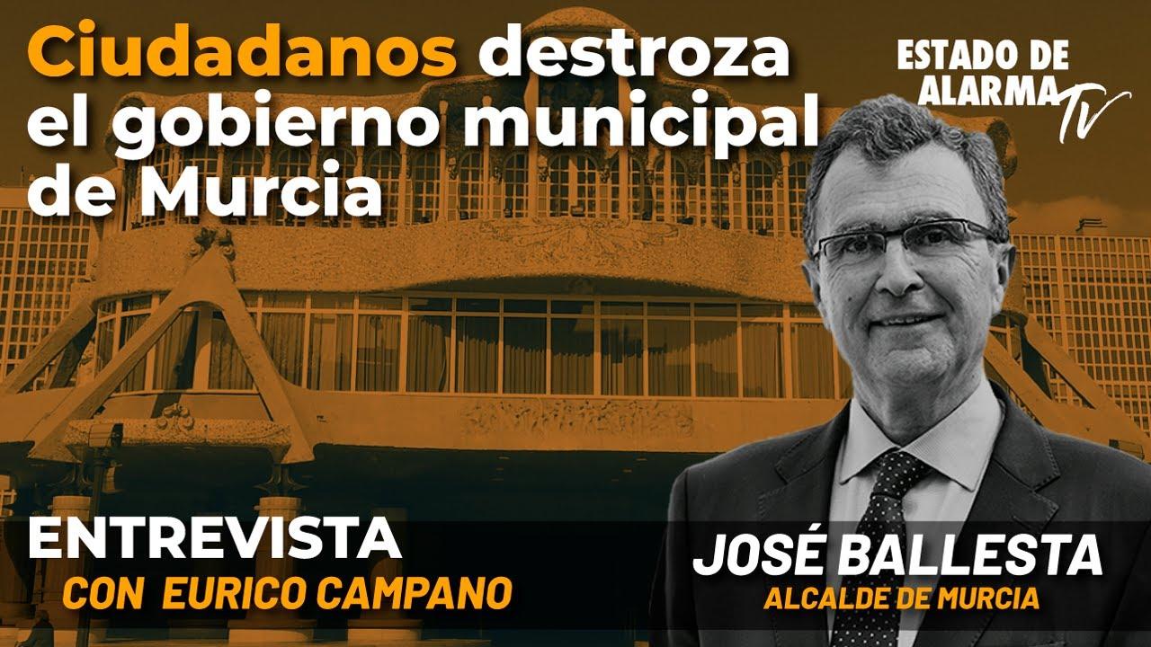 Entrevista a José Ballesta Alcalde de Murcia: Cs destroza el gobierno municipal de Murcia; Campano