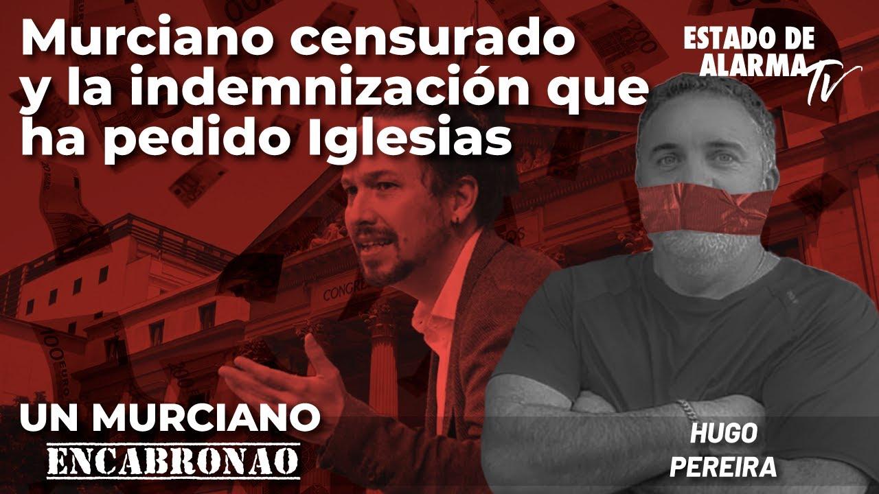 Un Murciano Encabronao: Murciano censurado y la indemnización que ha pedido Iglesias