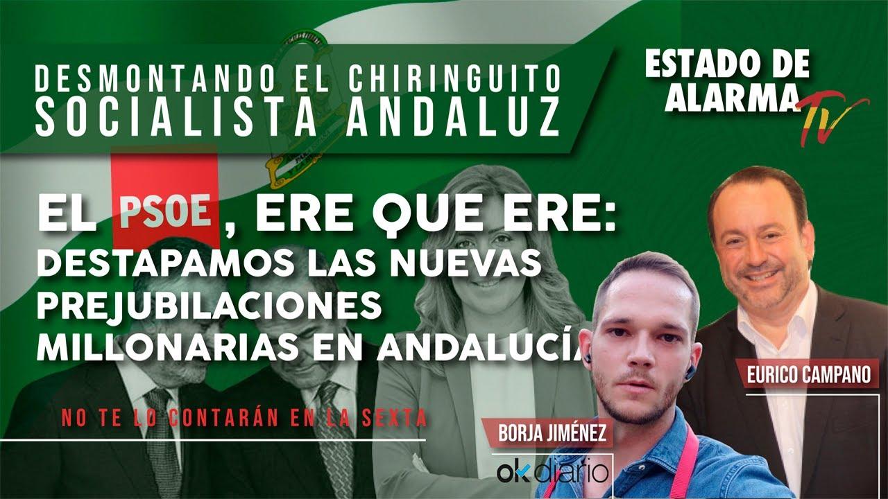 El PSOE, ERE que ERE: DESTAPAMOS las nuevas PREJUBILACIONES MILLONARIAS en ANDALUCÍA