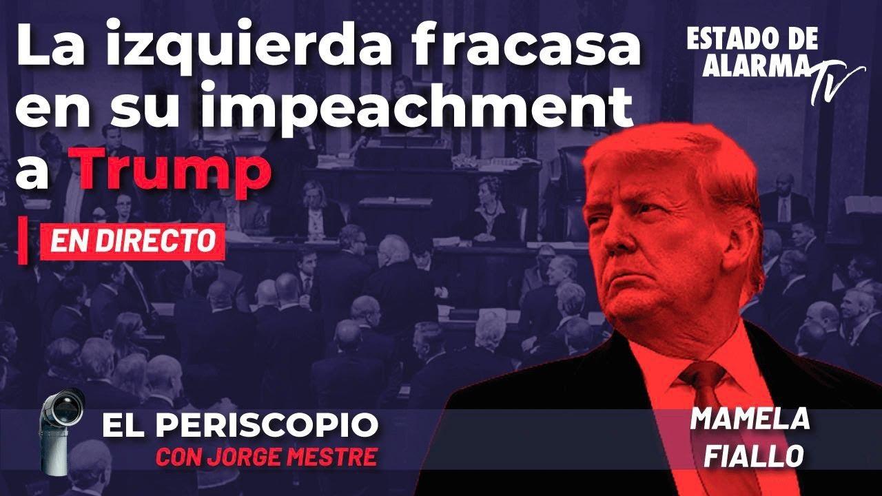 En Directo El Periscopio con Jorge Mestre: La izquierda fracasa en su impeachment a Trump