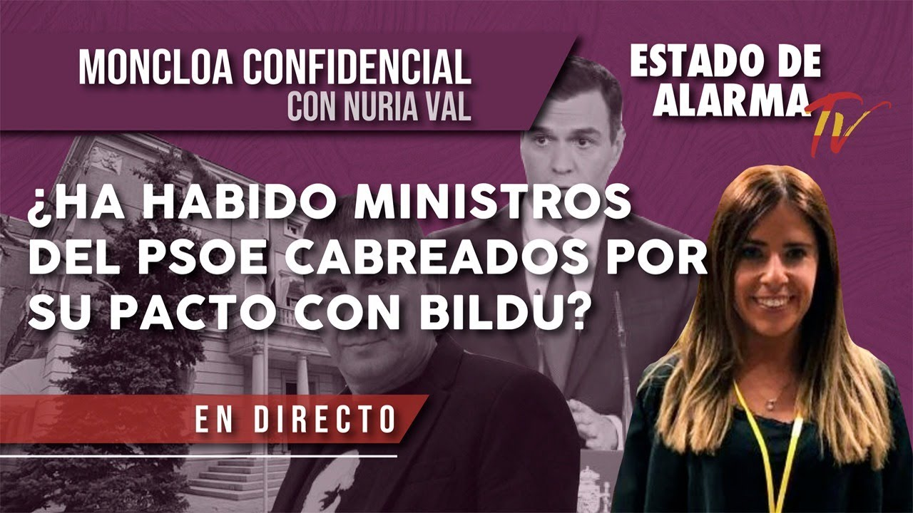 ¿Ha habido MINISTROS del PSOE CABREADOS por su PACTO con BILDU? Moncloa Confidencial con Nuria Val