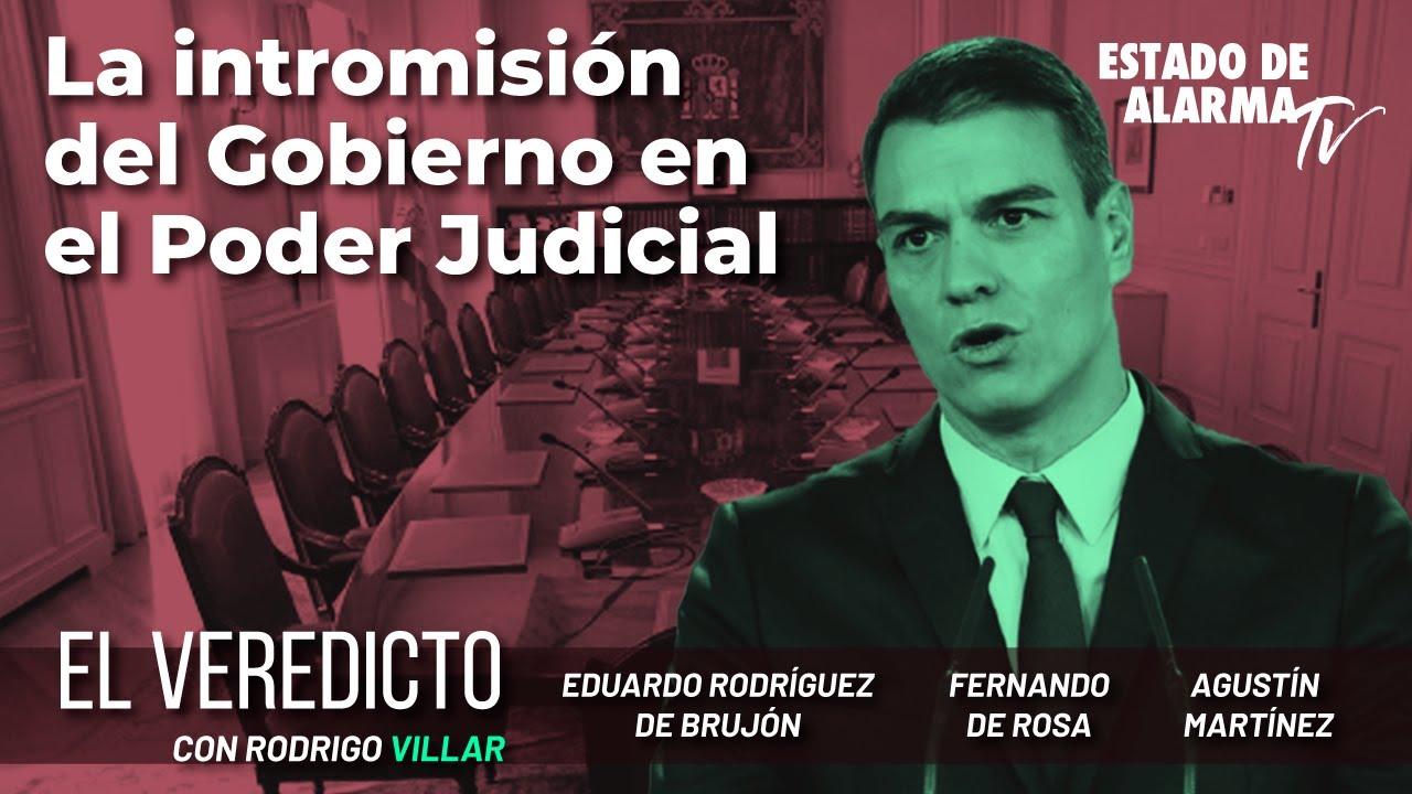 El Veredicto. La intromisión del Gobierno en el Poder Judicial. Con Martínez, de Rosa y de Brujón