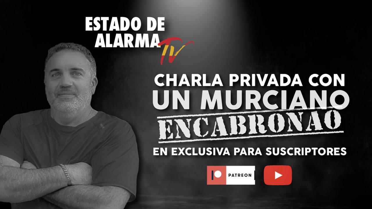 Un Murciano Encabronao en EXCLUSIVA para PATREONS PREMIUM y CORONELES ENCABRONAOS