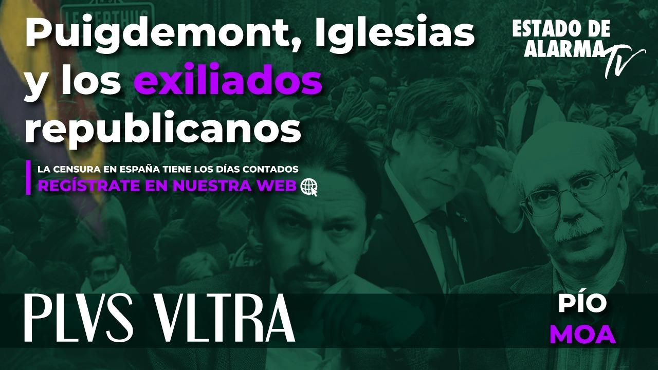 PLVS VLTRA con Pío Moa: Puigdemont, Iglesias y los exiliados republicanos