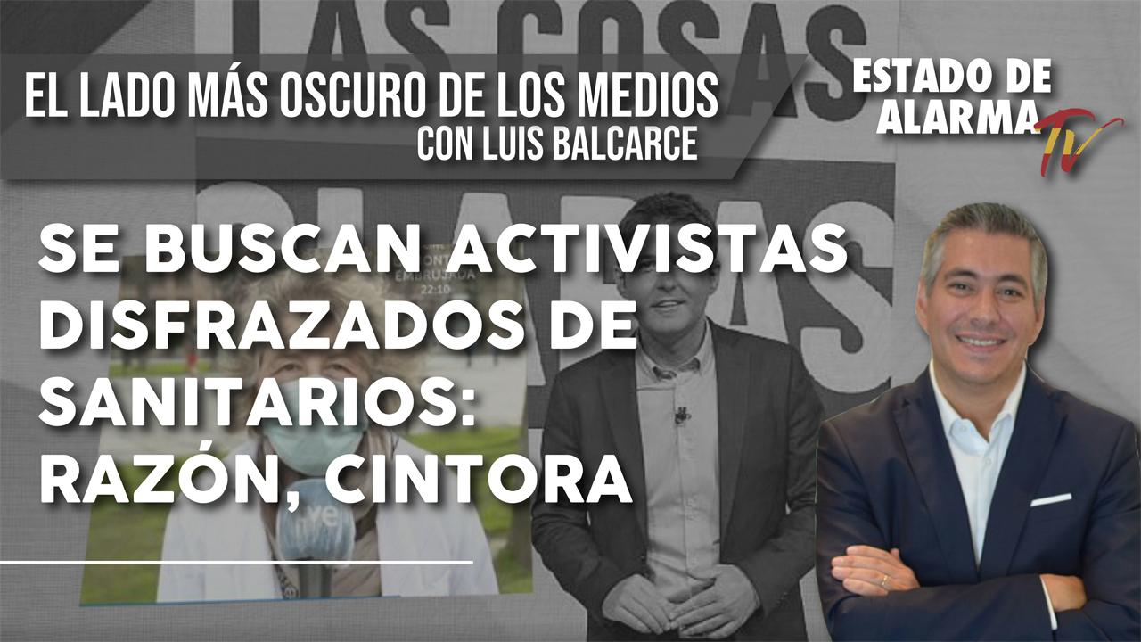 EL LADO MÁS OSCURO DE LOS MEDIOS: Se buscan ACTIVISTAS DISFRAZADOS de SANITARIOS: Razón, CINTORA