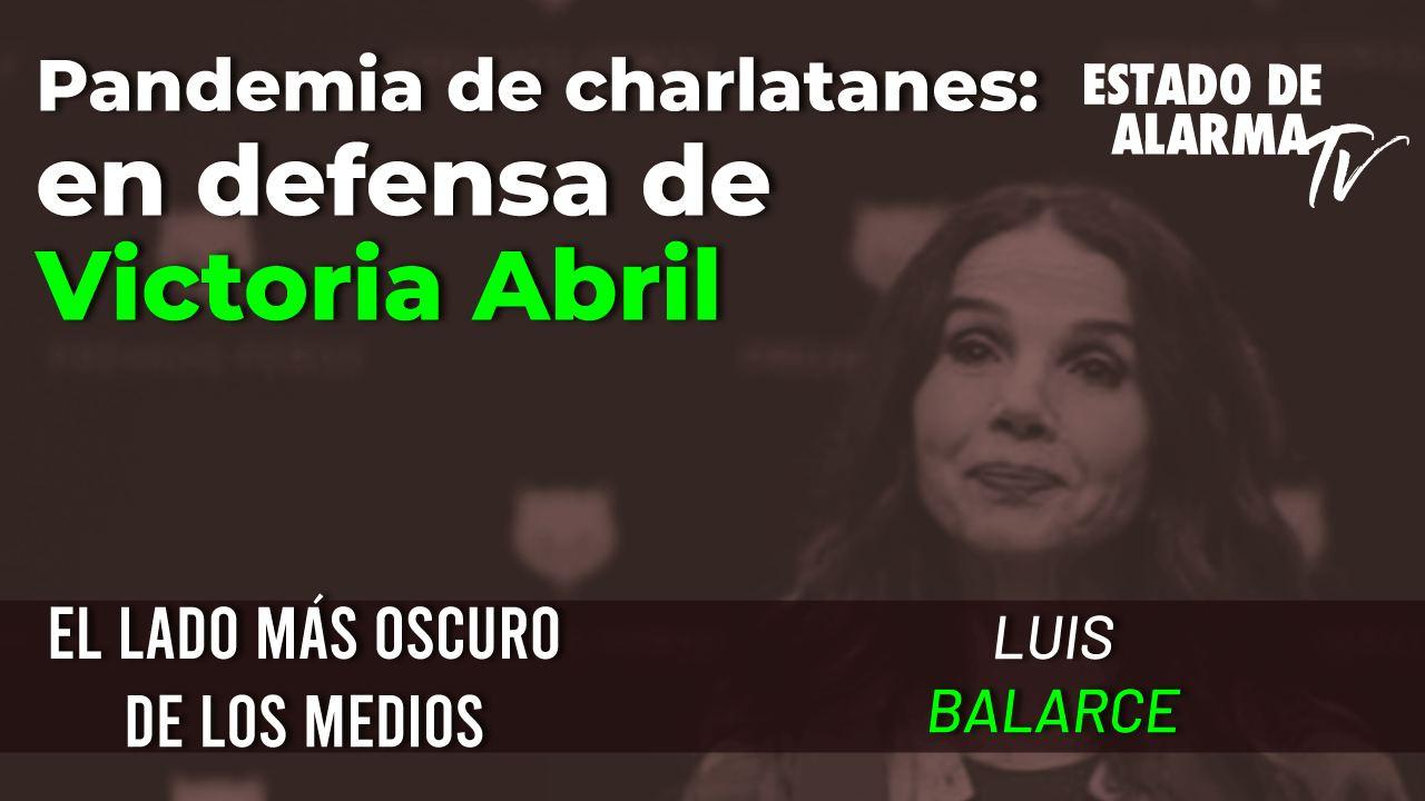 El lado más oscuro de los medios-Pandemia de Charlatanes-En defensa de Victoria Abril, con Luis Balcarce