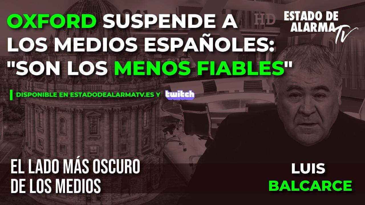 """EL LADO MÁS OSCURO DE LOS MEDIOS con LUIS BALCARCE. OXFORD SUSPENDE a los MEDIOS ESPAÑOLES: """"Son los MENOS FIABLES"""""""