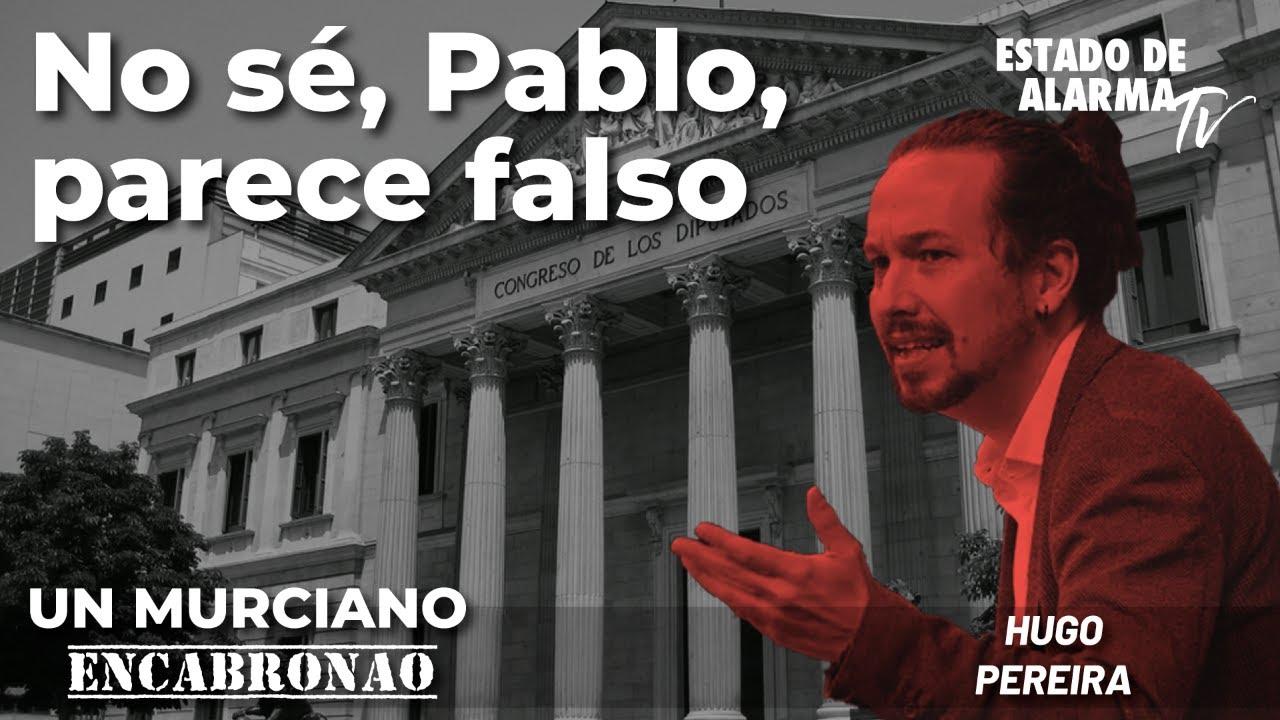 Un Murciano Encabronao: No sé, Pablo, parece falso; con Hugo Pereira