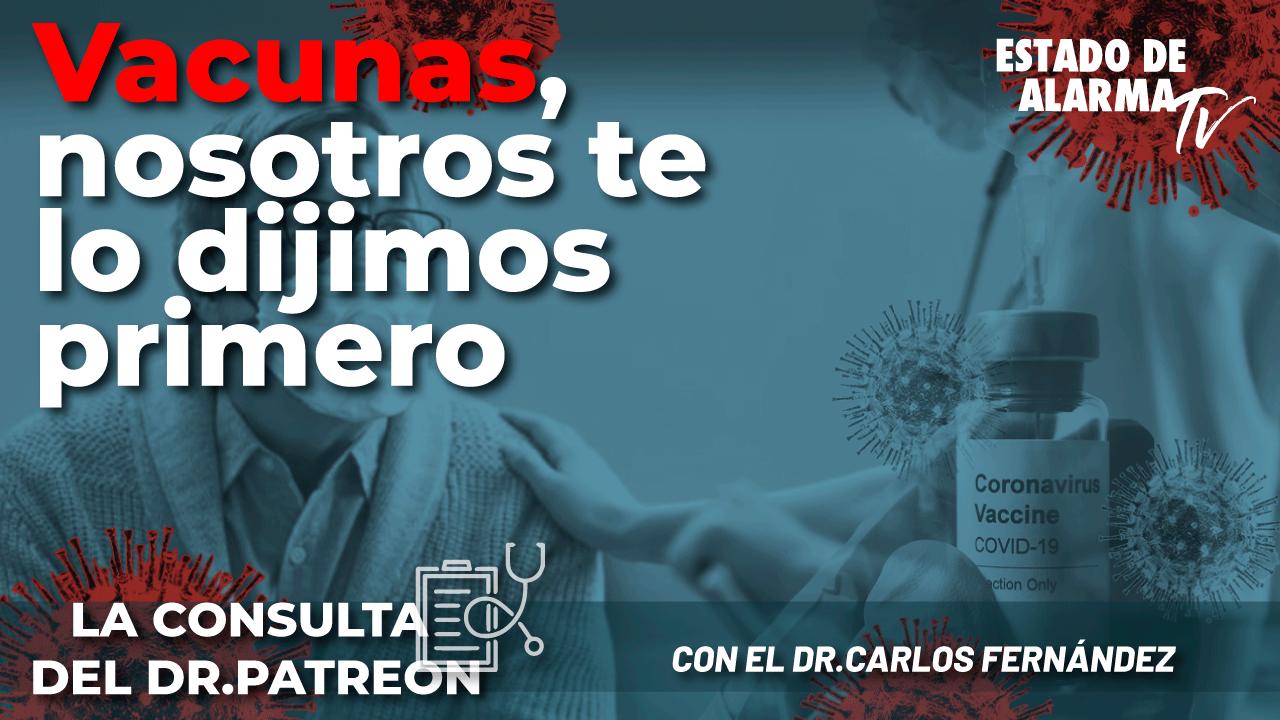 La consulta del Dr. Patreon: Vacunas, nosotros te lo dijimos primero, con el Dr. Carlos Fernández