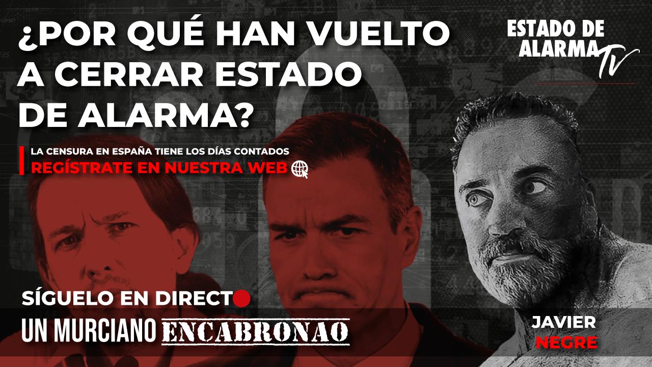 En Directo Un Murciano Encabronao: ¿Por qué han vuelto a cerrar Estado de Alarma? Con Javier Negre