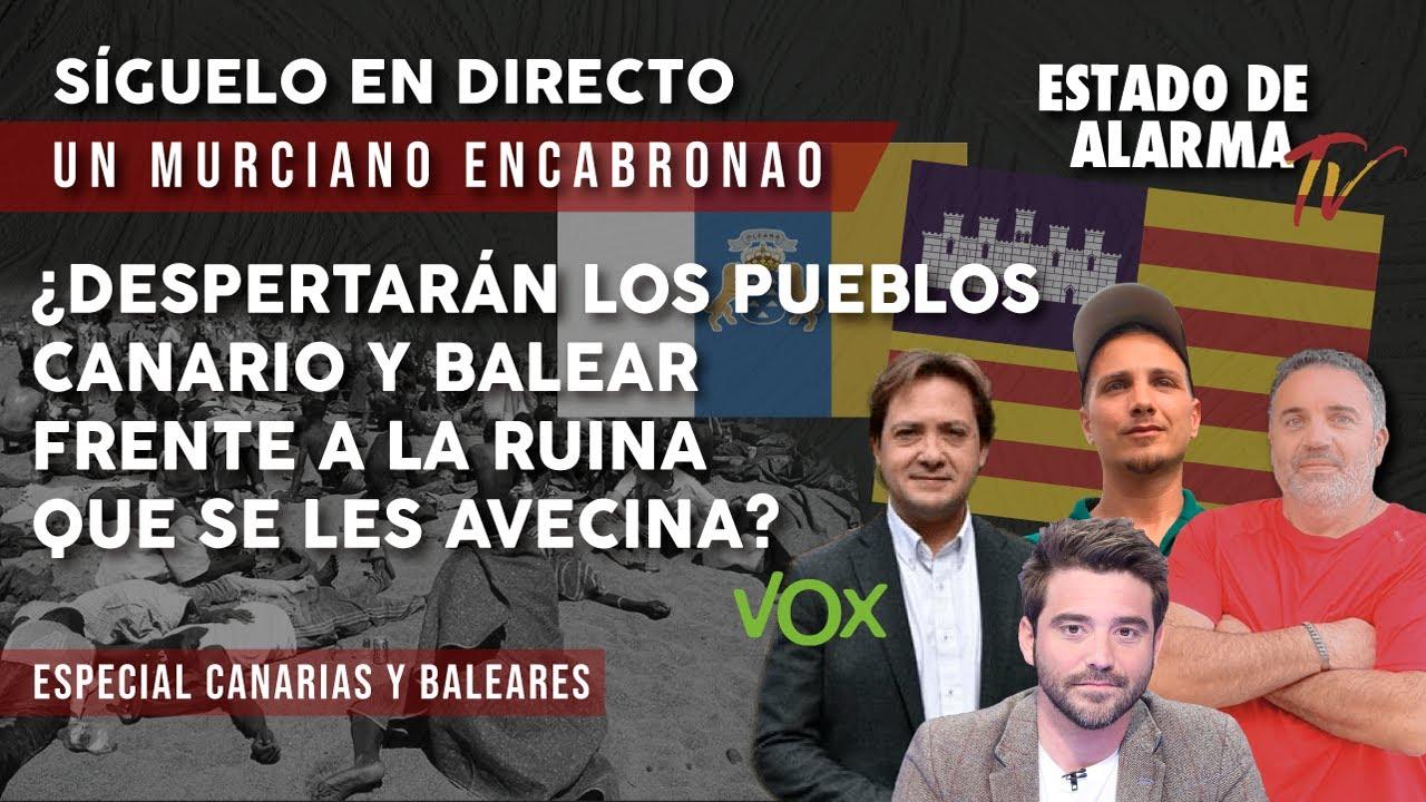 EN DIRECTO: Murciano: ¿DESPERTARÁN los pueblos CANARIO y BALEAR a la RUINA que se les AVECINA?