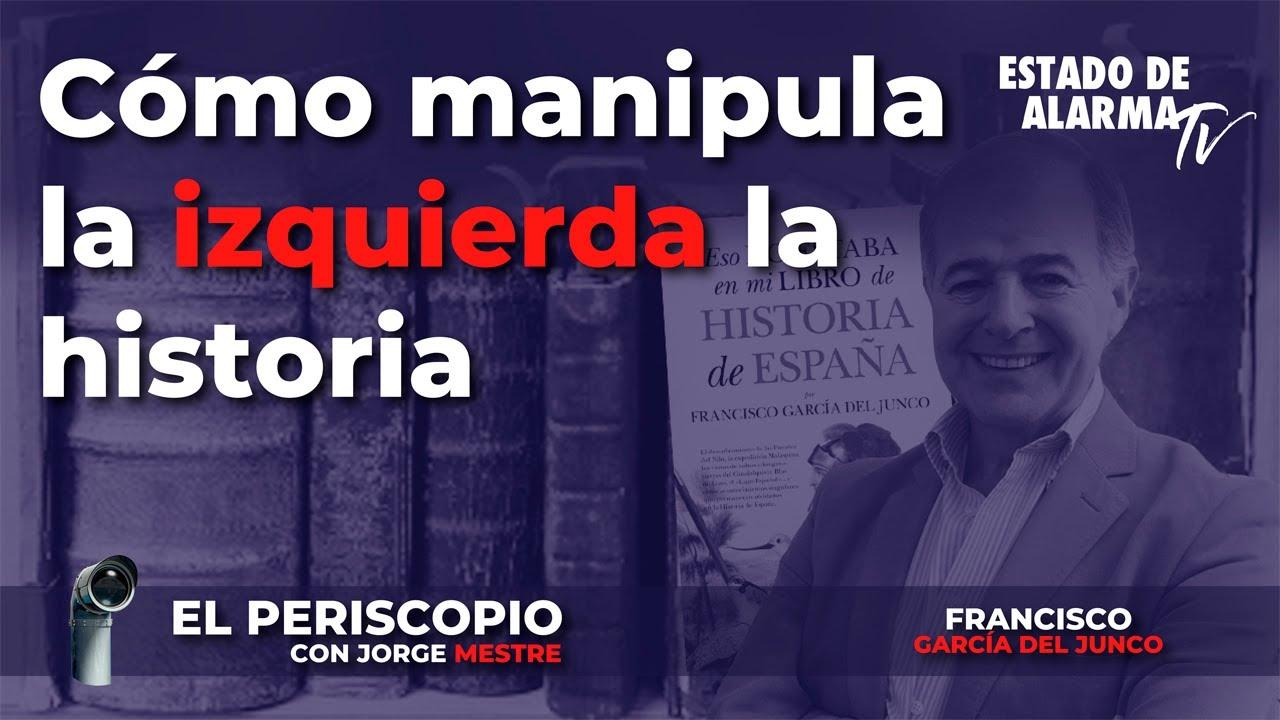 El Periscopio con Jorge Mestre Cómo manipula la izquierda la Historia, con Francisco García del Ju
