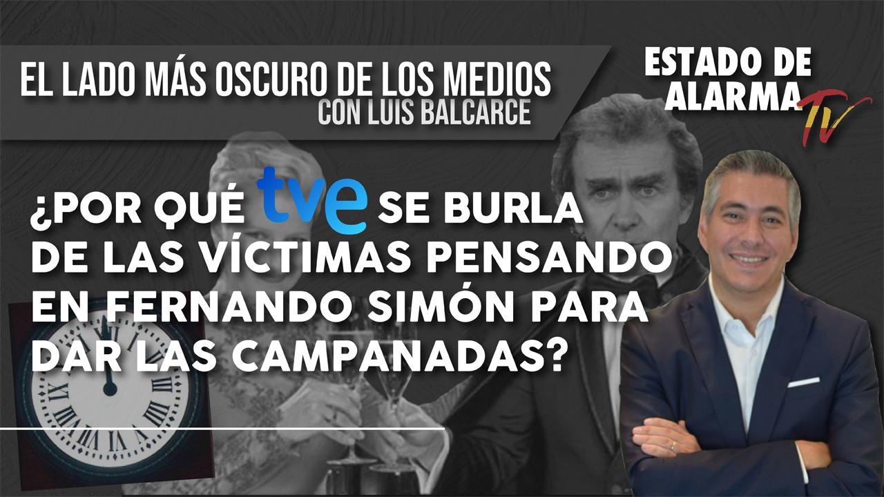 ¿Por qué TVE se BURLA de las VÍCTIMAS pensando en FERNANDO SIMÓN para DAR las CAMPANADAS? con Luis Balcarce