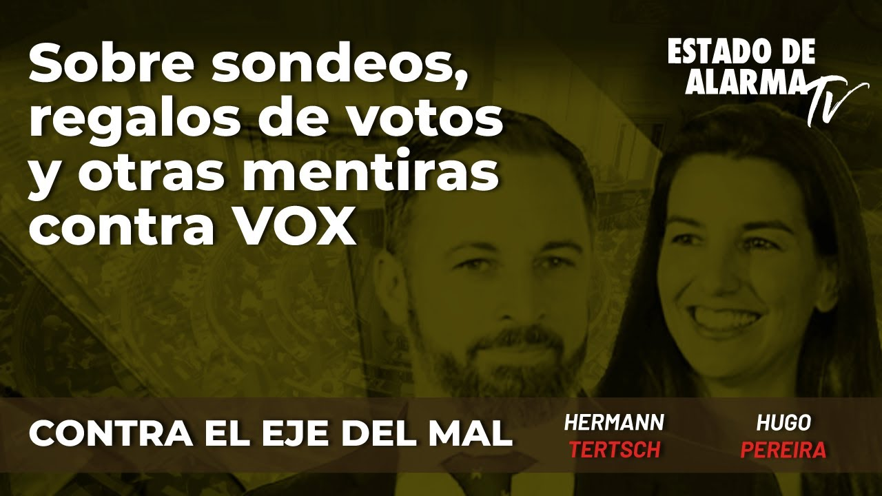 Sobre sondeos, regalos de votos y otras mentiras contra VOX; Hermann Tertsch y Hugo Pereira