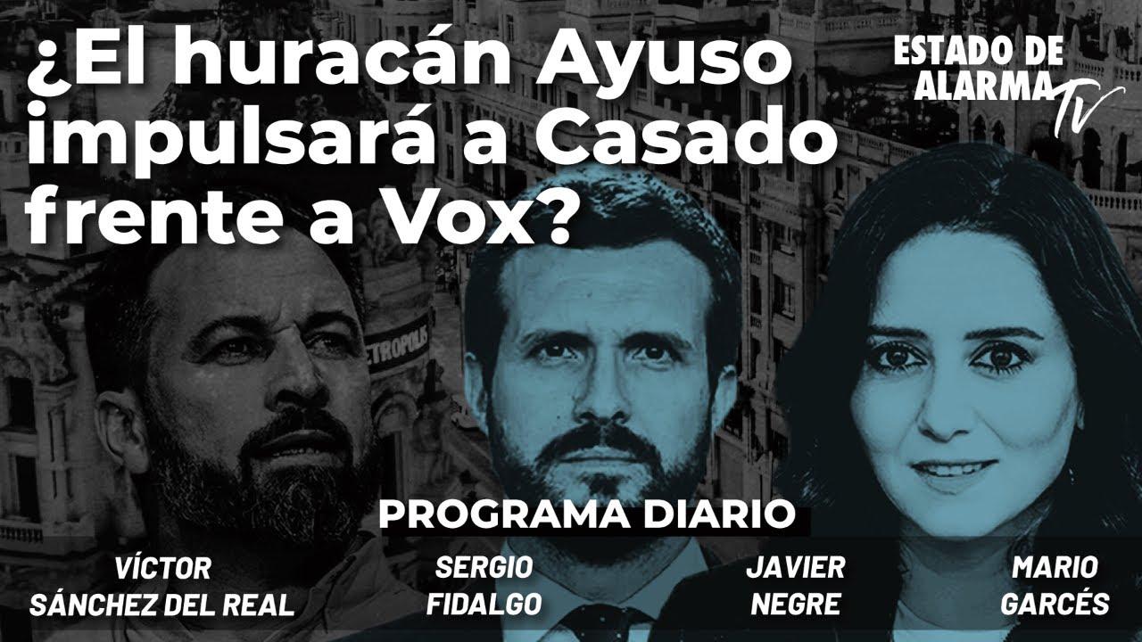 ¿El huracán Ayuso impulsará a Casado frente a VOX?; Negre, Garcés, Sánchez del Real, Fidalgo