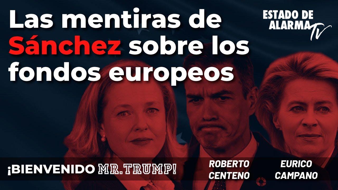 Bienvenido Mr  Trump: Las mentiras de Sánchez sobre los fondos Europeos, R Centeno y Eurico Campano