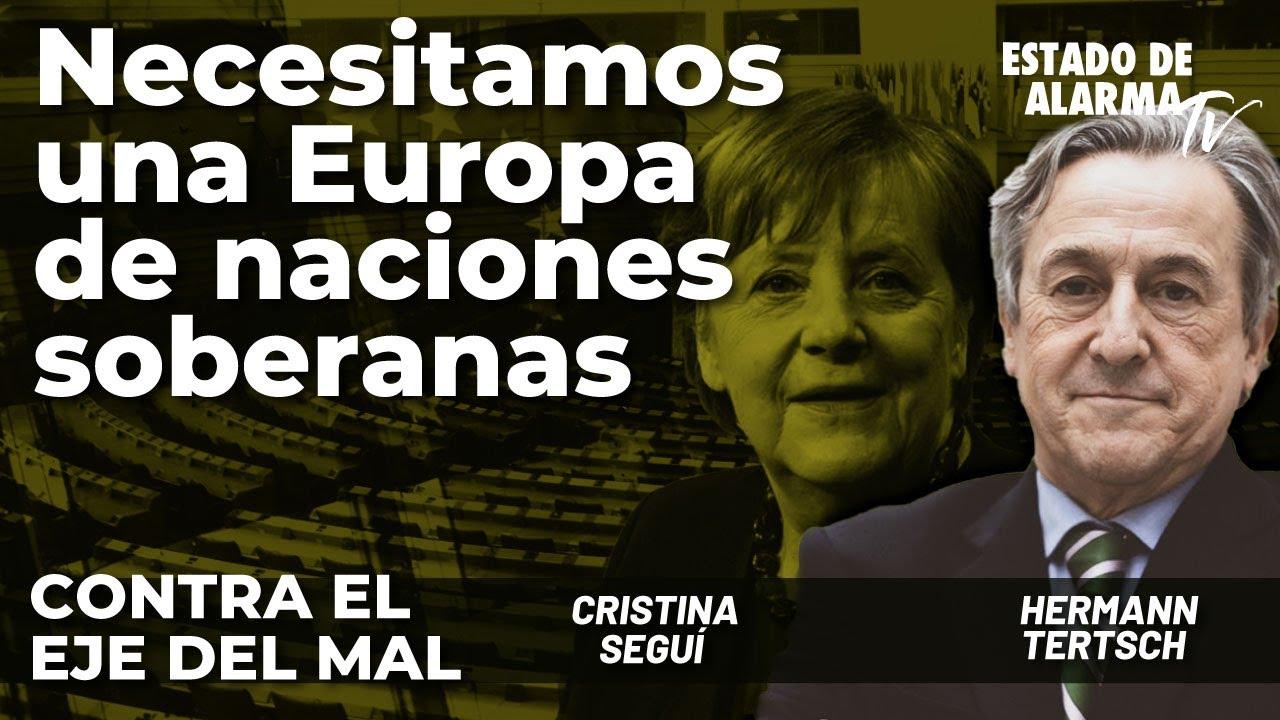 Contra el Eje del Mal: Necesitamos una Europa de naciones soberanas; con Seguí y Hermann Tertsch