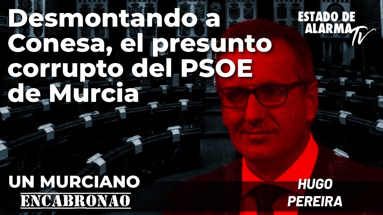 Un Murciano Encabronao: Desmontando a Conesa, el presunto corrupto del PSOE Murcia. Con Hugo Pereira