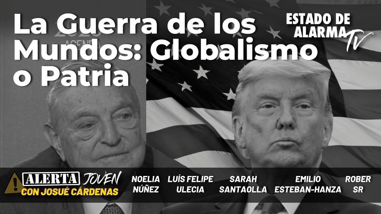 La Guerra de los Mundos: Globalismo o Patria; Directo con Josué Cárdenas