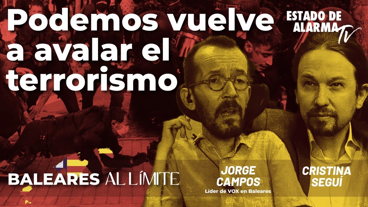 Baleares al límite: Podemos vuelve a avalar el terrorismo, con Cristina Seguí y Jorge Campos