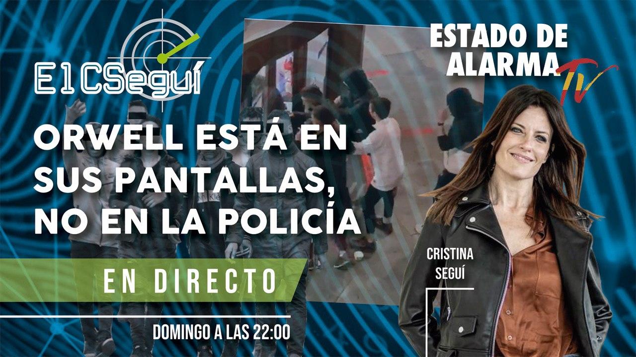 EL CSEGUÍ EN DIRECTO: ORWELL está en sus PANTALLAS, NO EN LA POLICÍA