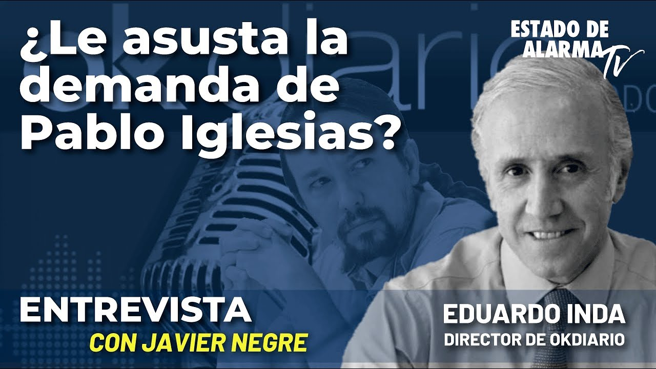 Entrevista a Eduardo Inda: ¿Le asusta la demanda de Pablo Iglesias? Con Javier Negre