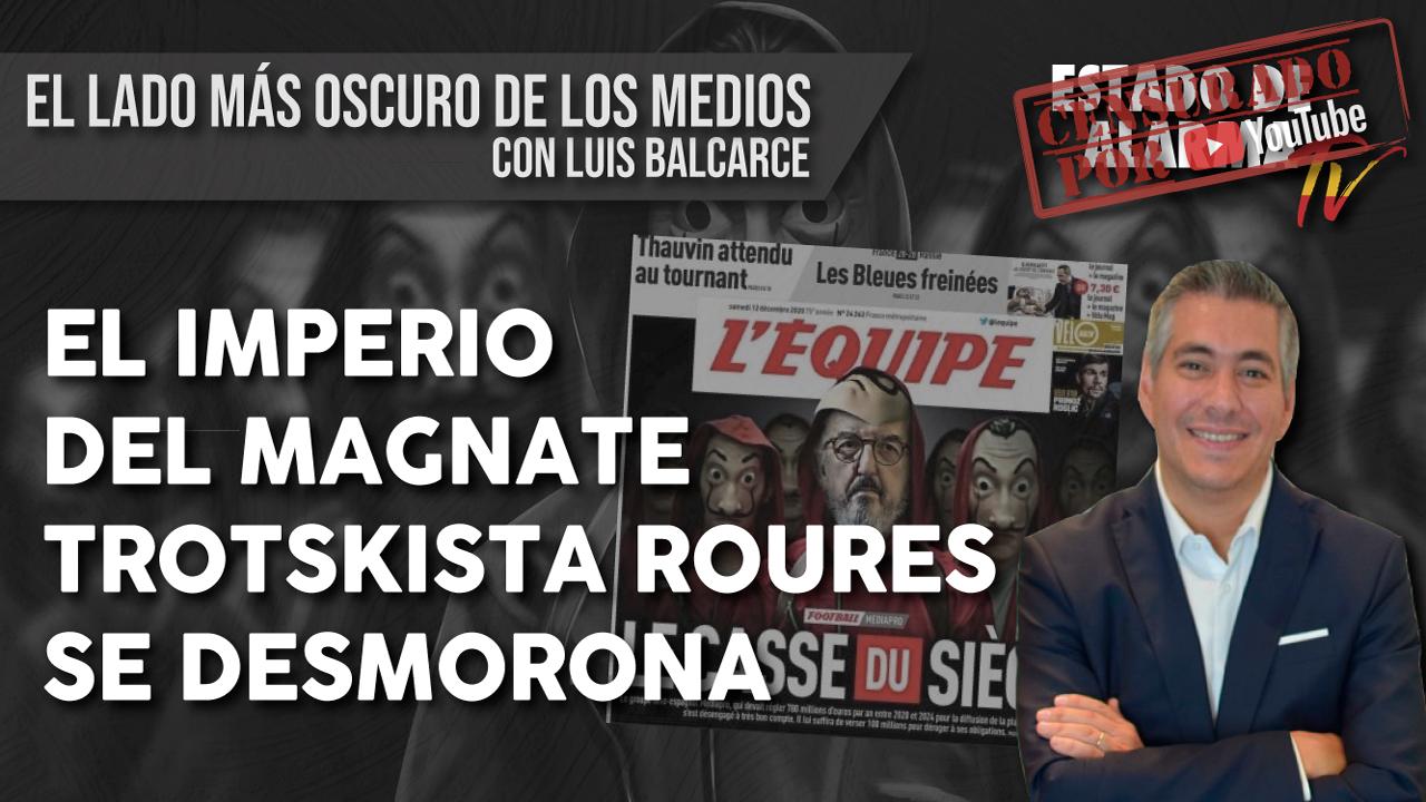 El IMPERIO del magnate TROTSKISTA ROURES se DESMORONA. El lado más OSCURO de los MEDIOS con LUIS BALCARCE