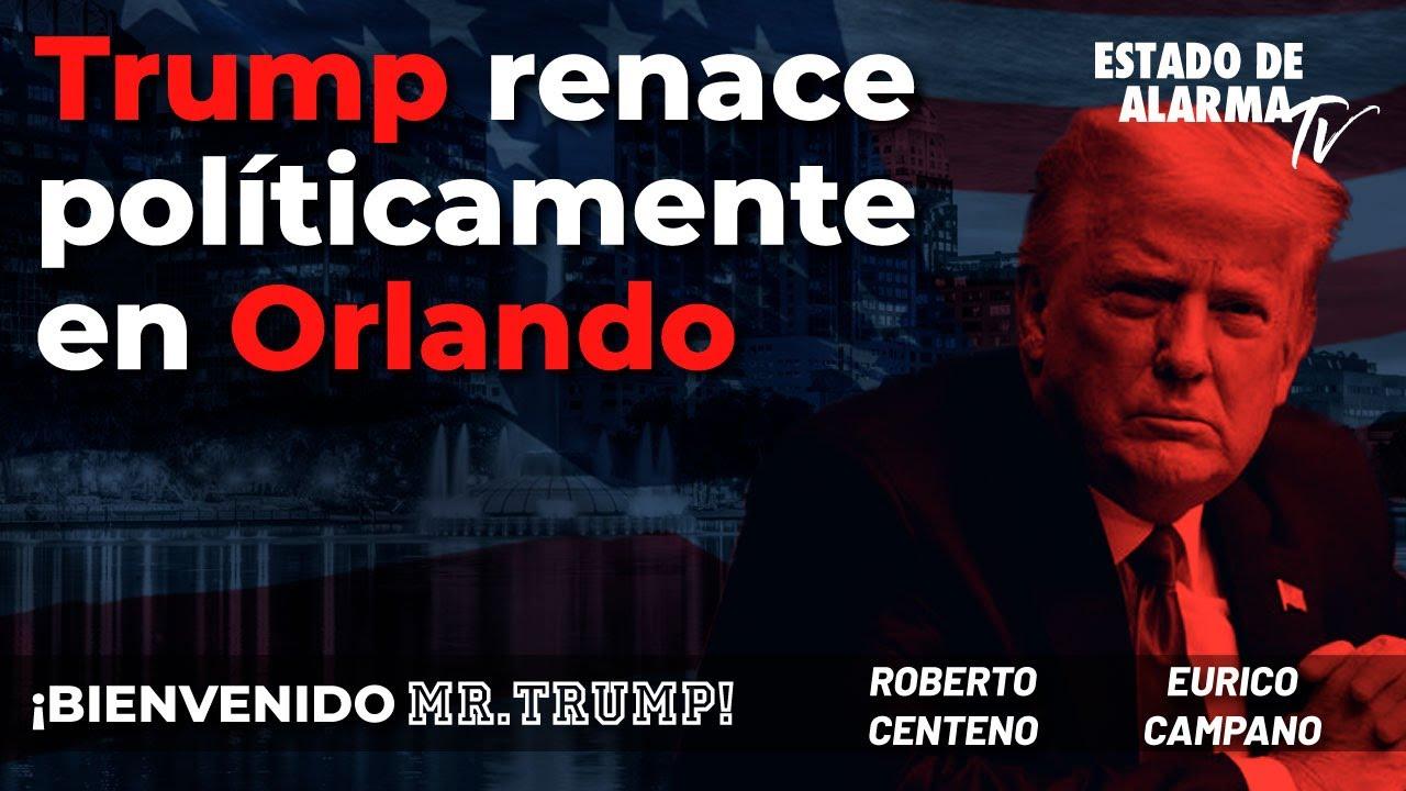 Bienvenido Mr.Trump con Roberto Centeno y Eurico Campano: Trump renace políticamente en Orlando
